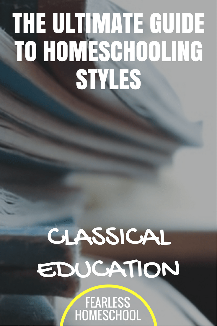 Classical Education - The Ultimate Guide to Homeschooling Styles from Fearless Homeschool.