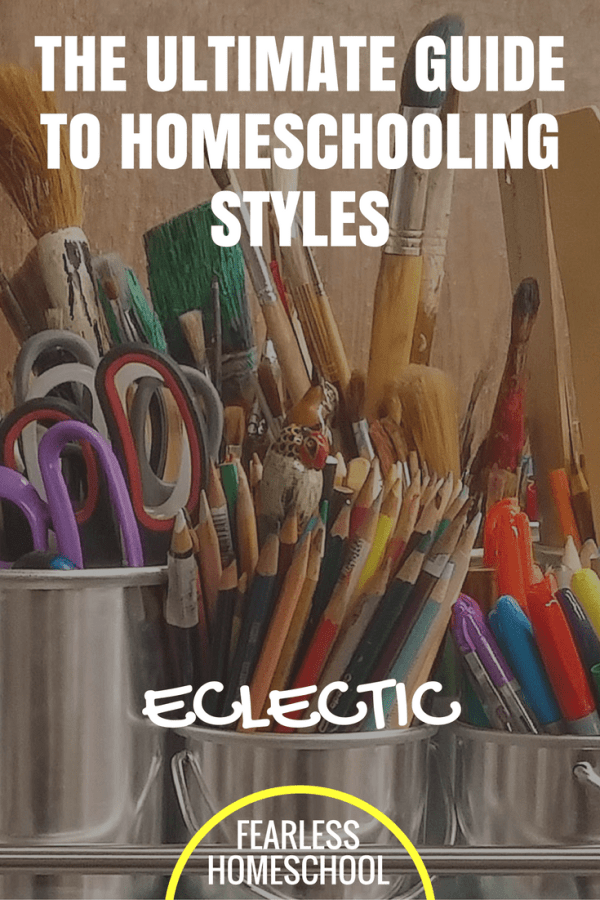 Eclectic homeschooling - The Ultimate Guide to Homeschooling Styles from Fearless Homeschool