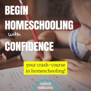 Begin Homeschooling with Confidence - a free email course from Fearless Homeschool