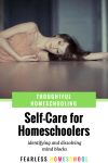 Self-Care for Homeschooling Parents | Identifying and Dissolving Mind Blocks