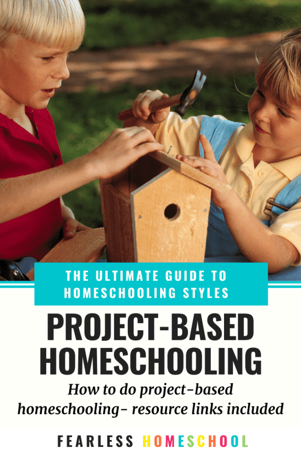 The Ultimate Guide to Project-Based Homeschooling - Fearless Homeschool