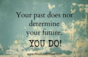 Your Past Does Not Determine Your Future. You Do!