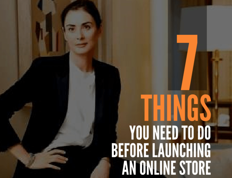 7 Things You Need to Do Before Launching an Online Store.