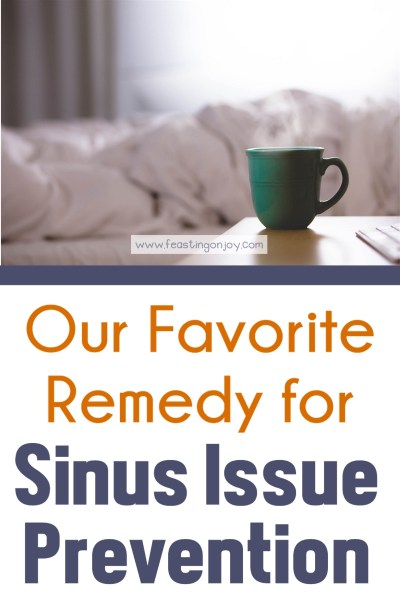 Our Favorite Remedy for Sinus Issue Prevention | Feasting On Joy
