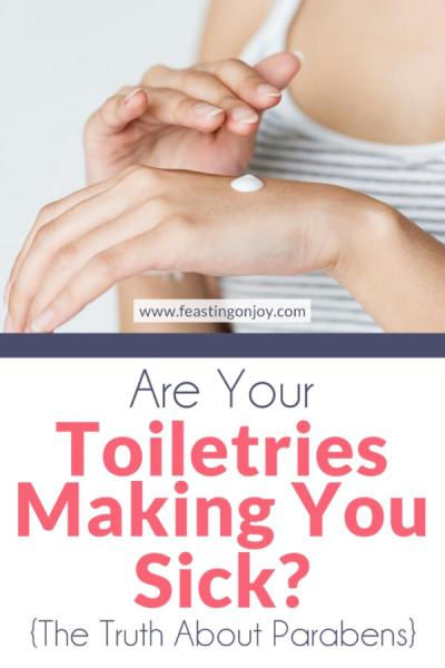 Are Your Toiletries Making You Sick? {The Truth About Parabens}   Feasting On Joy