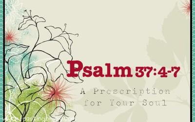 Psalm 37:4-7 A Prescription for Your Soul