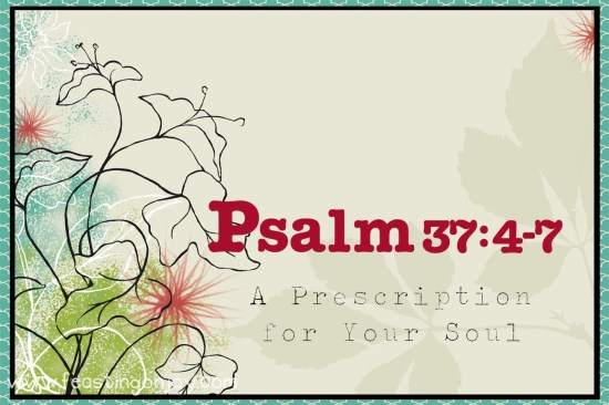 Psalm 37 four through seven a Prescription for your soul