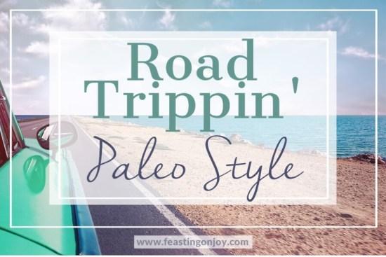Road Trippin' Paleo Style 1 | Feasting On Joy