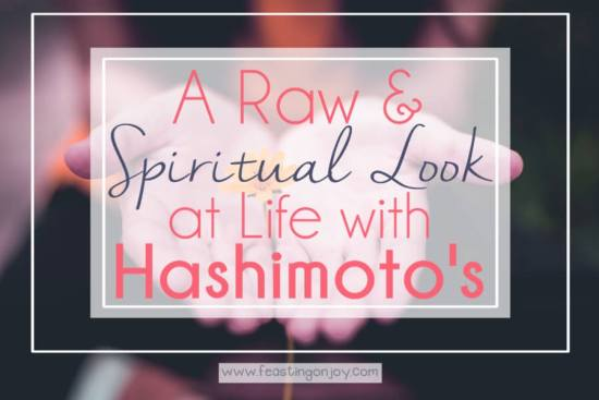 A Raw and Spiritual Look at Life with Hashimoto's 1 | Feasting On Joy