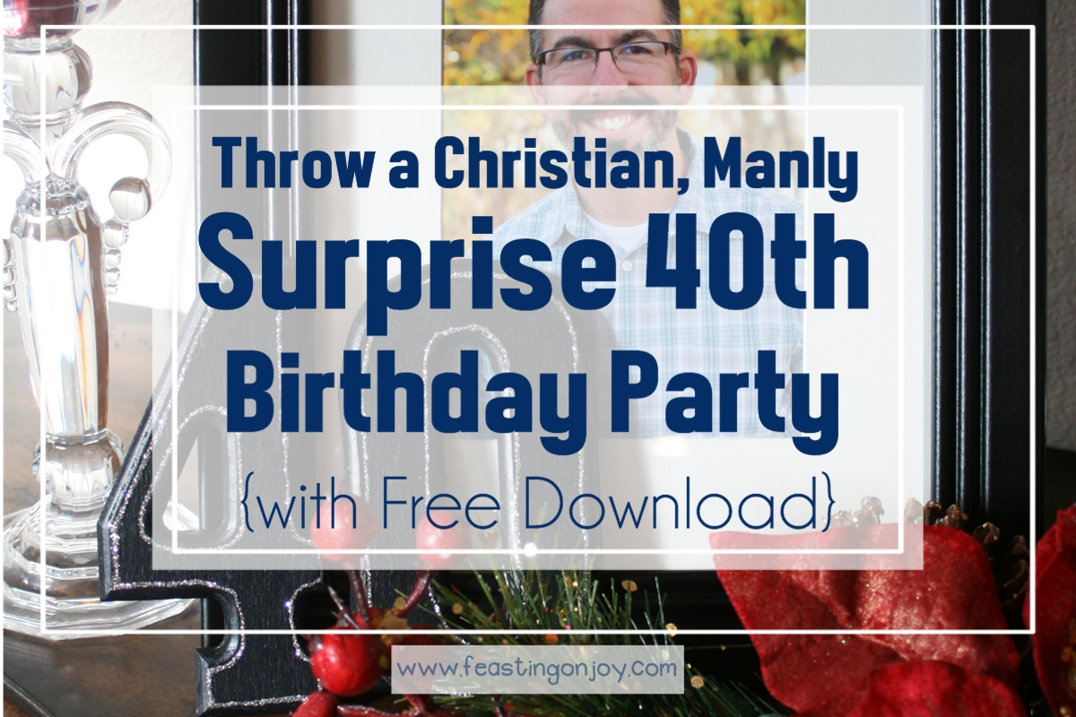 A Christian Manly 40th Birthday Party free download Feasting On Joy