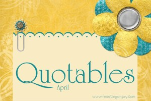 Quotables | April {With Free Printables}