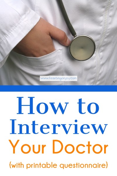 How to Interview Your Doctor {with printable questionnaire}   Feasting On Joy