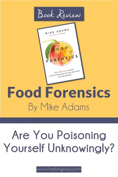 Are You Poisoning Yourself Unknowingly {Food Forensics Book Review} | Feasting On Joy
