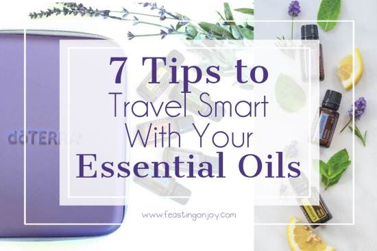 7 Tips to Travel Smart with Your Essential Oils 1 | Feasting On Joy