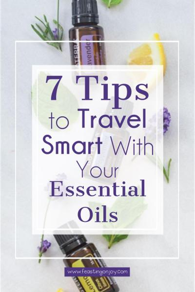 7 Tips to Travel Smart with Your Essential Oils | Feasting On Joy