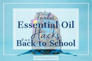 Twelve Essential Oil Hacks for Back to School