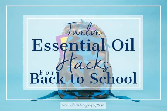 Twelve Essential Oil Hacks for Back to School 1 | Feasting On Joy