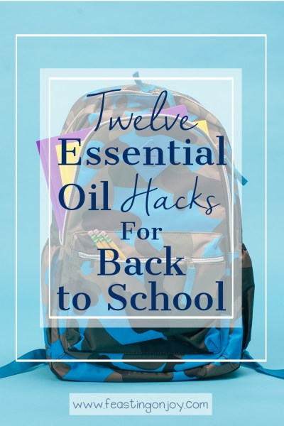 Twelve Essential Oil Hacks for Back to School | Feasting On Joy