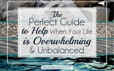 The Perfect Guide to Help When Your Life is Overwhelming and Unbalanced