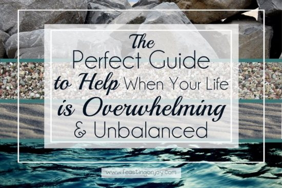 The Perfect Guide to Help When Your Life is Overwhelming & Unbalanced 1 | Feasting On Joy