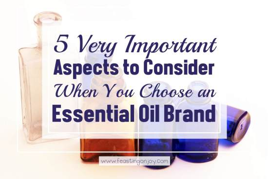 5 Very Important Aspects to Consider When You Choose an Essential Oil Brand 1 | Feasting On Joy