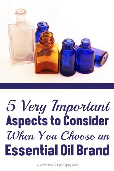 5 Very Important Aspects to Consider When You Choose an Essential Oil Brand | Feasting On Joy