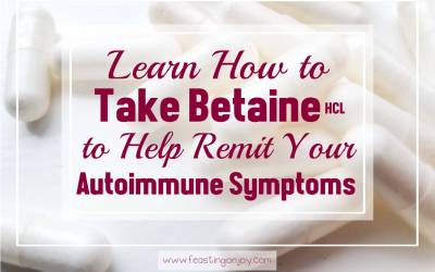Learn How to Take Betaine HCL to Help Remit Your Autoimmune Symptoms