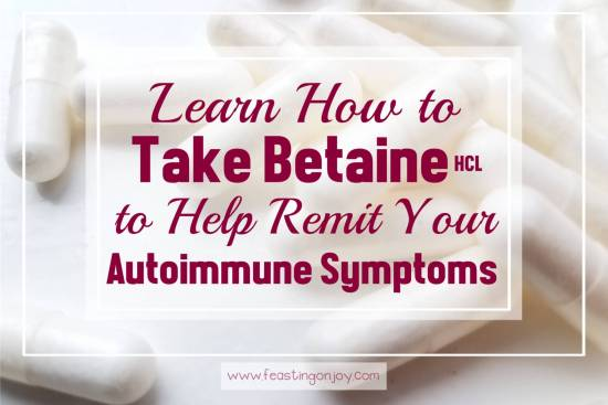 Learn How to Take Betaine HCL to Help Remit Your Autoimmune Symptoms 1 | Feasting On Joy
