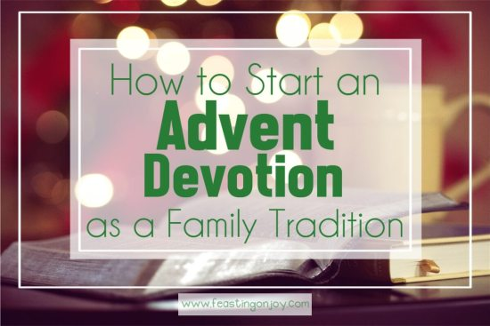How to Start an Advent Devotion as a Family Tradition 1 | Feasting On Joy