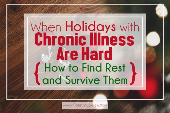 When Holidays with Chronic Illness are Hard { How to Find Rest & Survive Them} 1 | Feasting On Joy