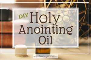 DIY Holy Anointing Oil