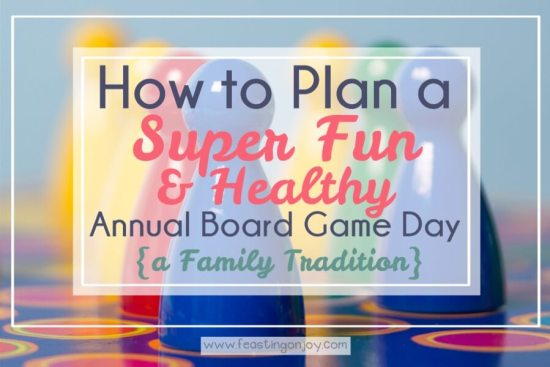 How to Plan a Super Fun & Healthy Annual Board Game Day {A Family Tradition} 1 | Feasting On Joy