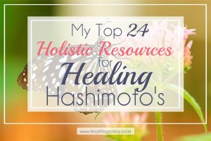 My Top 24 Holistic Resources for Healing Hashimoto's