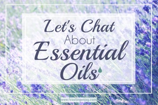 Let's Chat About Essential Oils 1 | Feasting On Joy