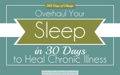 365 Days of Change: Overhaul Your Sleep in 30 Days to Heal Chronic Illness | Feasting On Joy