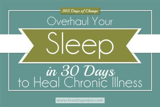 365 Days of Change: Overhaul Your Sleep in 30 Days to Heal Chronic Illness 1 | Feasting On Joy