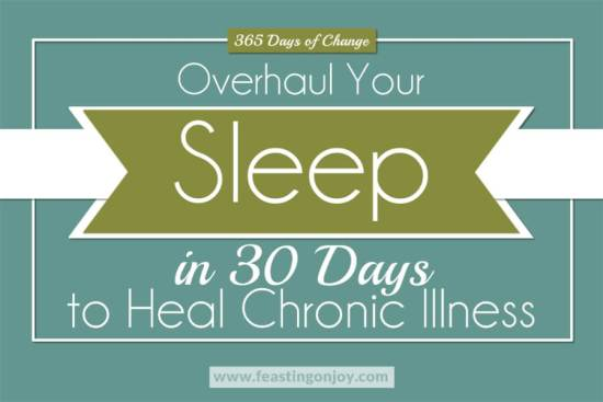 365 Days of Change: Overhaul Your Sleep in 30 Days to Heal Chronic Illness 1 | Feasting On Joy