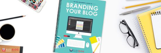 The Beginners Guide to Branding Your Blog