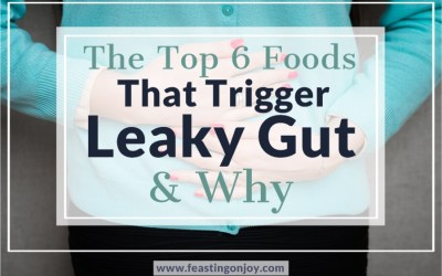 The Top 6 Foods That Trigger Leaky Gut & Why