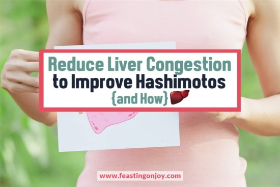 Reduce Liver Congestion to Improve Hashimotos | Feasting On Joy