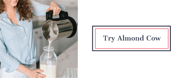 Try Almond Cow | DIY Plant Based Alternative Milk | Feasting On Joy