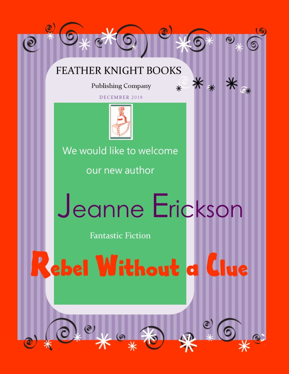Jeanne Erickson, New York Editor Newyork Examiner, author of Rebel without a clue, coming soon to Feather Knight Books 2019, Top Fiction.