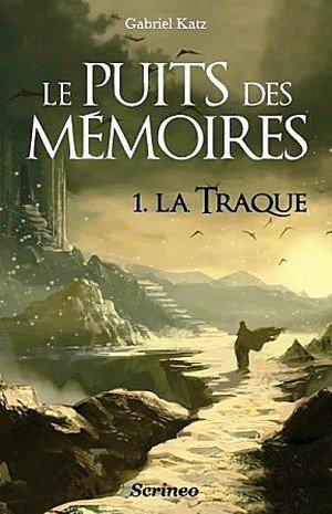 Le Puits des Mémoires, tome 1 : La Traque - Gabriel Katz