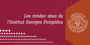 Rendez-vous de l'Institut Georges Pompidou