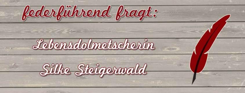 federführend fragt - Lebensdolmetscherin Silke Steigerwald