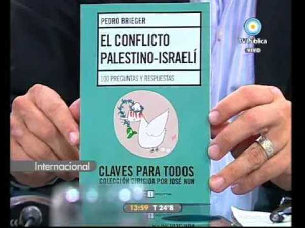 Pedro Brieger, periodista y sociólogo argentino, titular de la cátedra de Sociología de Medio Oriente presenta su libro en televisión en 2011. De origen judío, Brieger ha entrado en un curso de colisión con la comunidad judía por sus fuertes declaraciones antiisraelíes en la televisión del Estado.