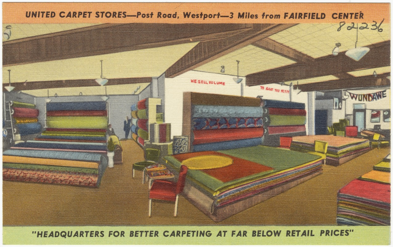 United Carpet Stores    Post Road  Westport    3 miles from     United Carpet Stores    Post Road  Westport    3 miles from Fairfield  Center   Headquarters for better carpeting at far below retail prices