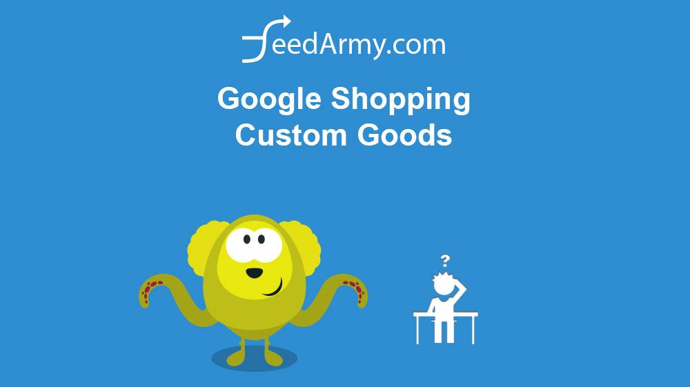 Google Shopping Custom Goods