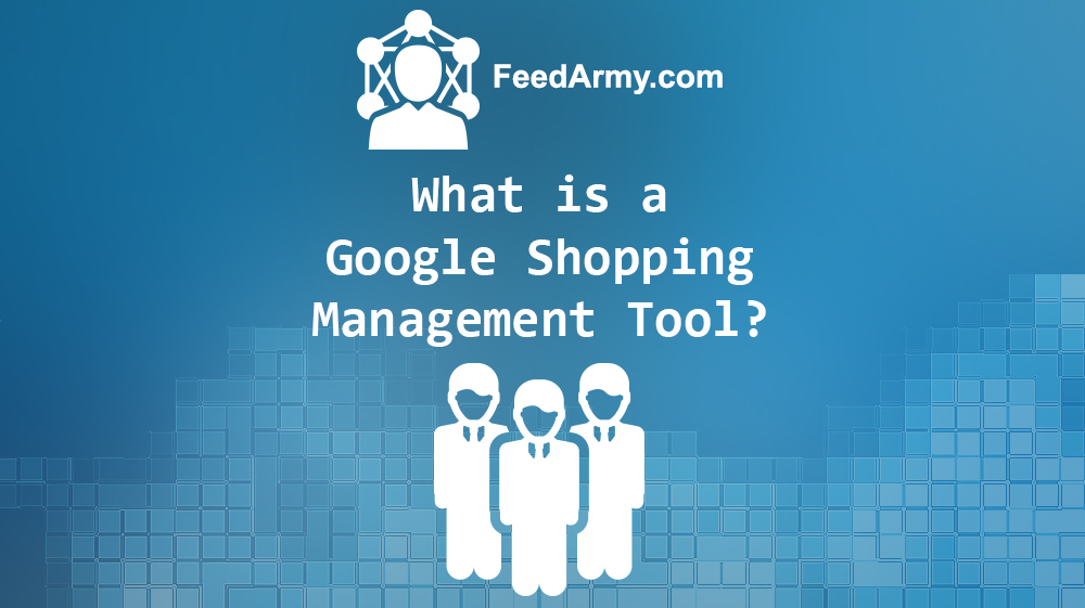 What is a Google Shopping Management Tool
