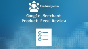 Google Merchant Product Feed Review